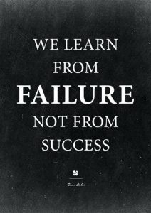 "Failure quote ""We learn from failure, not from success"""